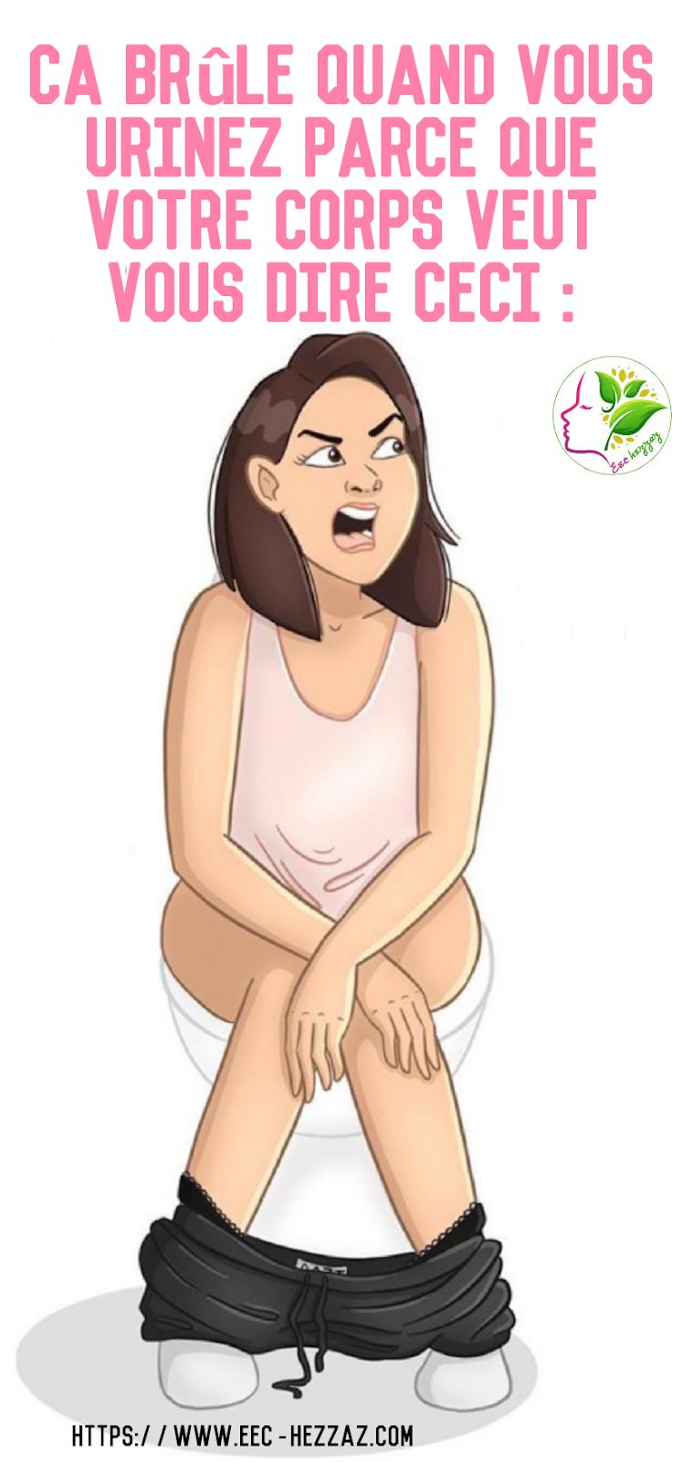 Ca brûle quand vous urinez parce que votre corps veut vous dire ceci :