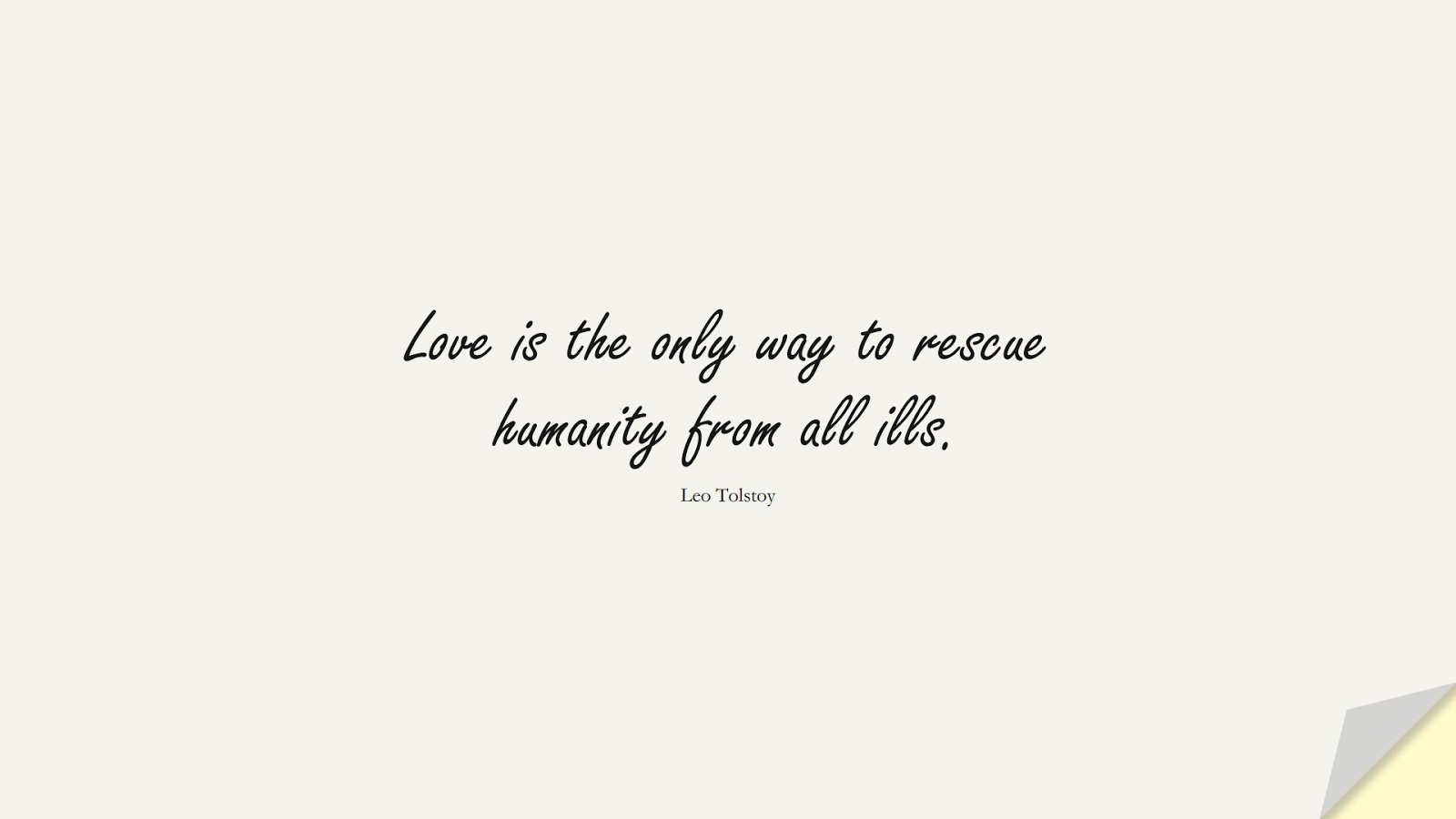 Love is the only way to rescue humanity from all ills. (Leo Tolstoy);  #LoveQuotes