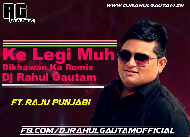 Ke Legi Muh Dikhawan Ka - Raju Punjabi Haryanvi Remix By Dj