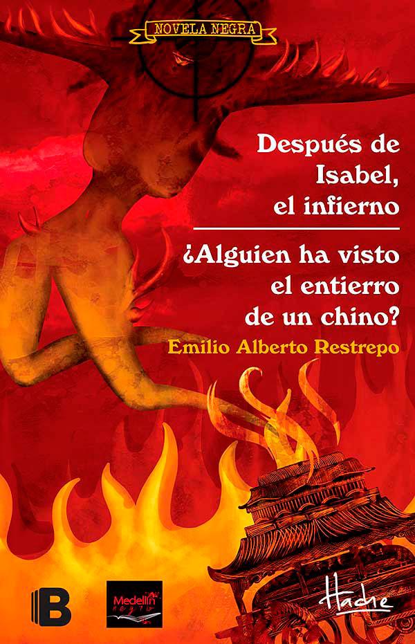 Después de Isabel, el infierno – ¿Alguien ha visto el entierro de un chino? de Emilio Alberto Restrepo