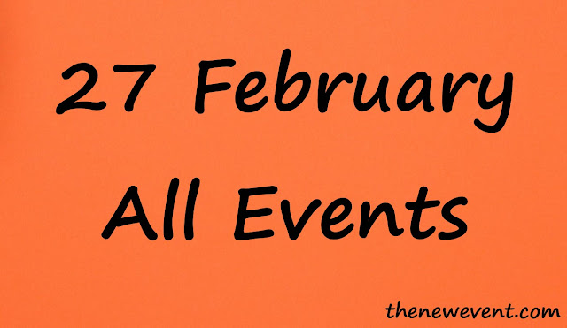 27 February All special event, death and birth