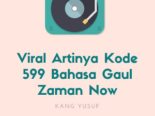 Viral Artinya Kode 599 Bahasa Gaul Zaman Now