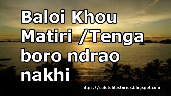 Baloi Khou Matiri Lirik  Tenga boro ndrao nakhi