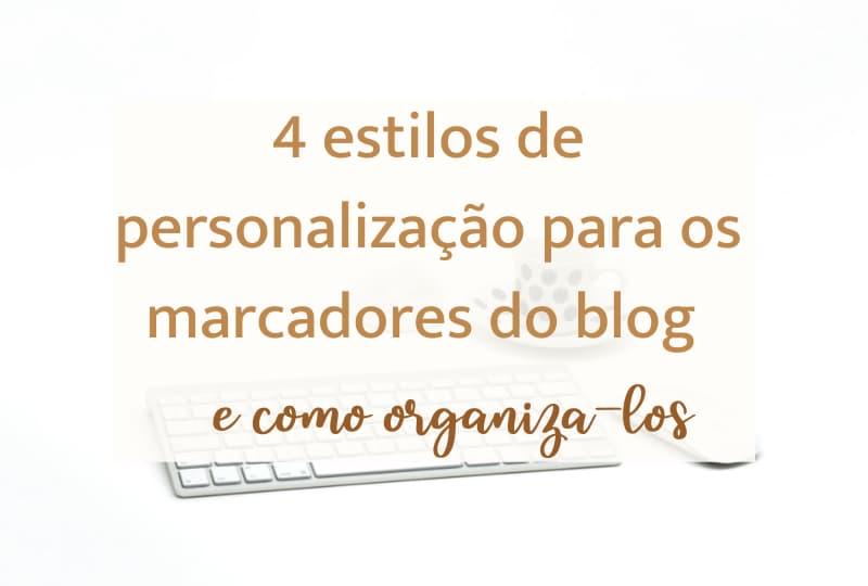 4 estilos de personalização para os marcadores do blog e como organiza-los