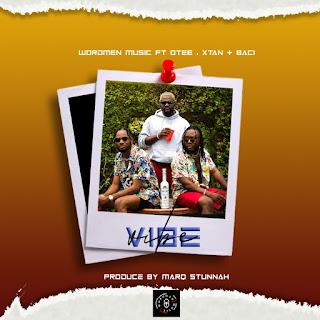 MUSIC: Wordmen Music Ft. Otee, Xtan, Baci - Vibe