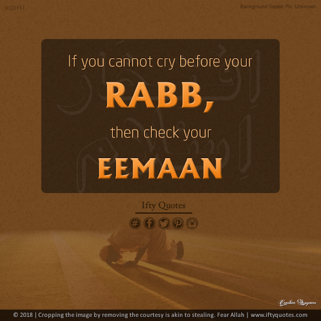 Ifty Quotes | If you cannot cry before of your Lord, then check your Eemaan. | Iftikhar Islam