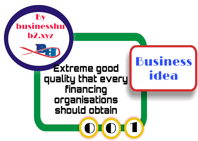 Extreme good quality that every financing organisations should obtain