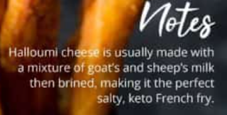 Image Posted on Canadian Senior Savings: Keto Fries: Text reads- Notes: Halloumi cheese is usually made with a mixture of goat's and sheep's milk then brined making it the perfect salty Keto French fry