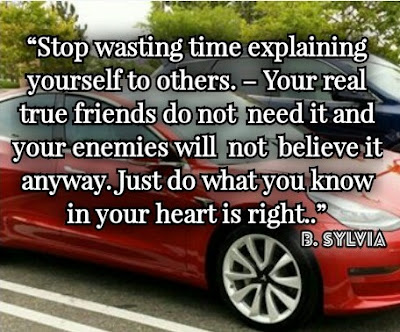 B. Sylvia: Stop wasting time explaining yourself to others. Your real true friends do not need it and your enemies will not believe it anyway. Just do what you know in your heart is right - Quotes