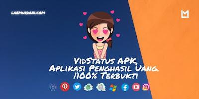 VidStatus APK, Aplikasi Penghasil Uang. 100% Terbukti, Mudah dan Gratis!!