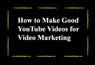 How to Make Good YouTube Videos for Video Marketing-Learn and Earn