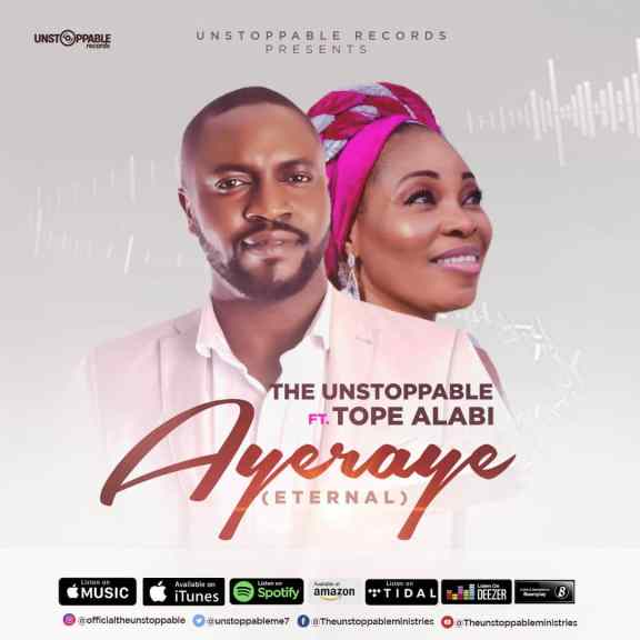 Audio: The Unstoppable Ft. Tope Alabi – Ayeraye