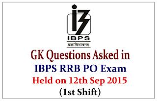 List of GK Questions Asked in IBPS RRB PO (Officer Scale-I) Exam Held on 12th Sep 2015 (1st Shift)