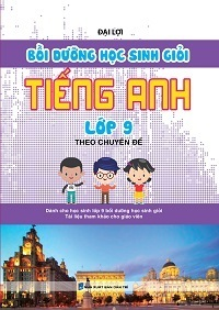 Bồi Dưỡng Học Sinh Giỏi Tiếng Anh Lớp 9 Theo Chuyên Đề - Đại Lợi