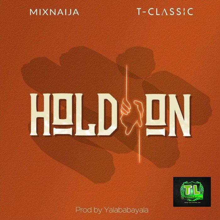 T-Classic-Hold-On-Prod-By-Yalababayala-mp3-download-Teelamford