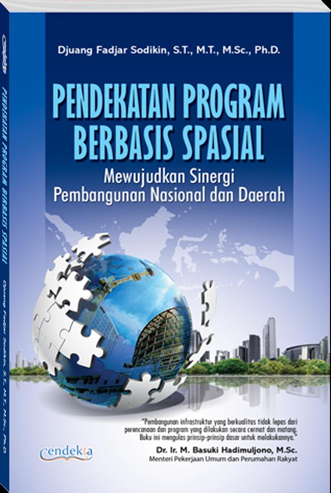 PENDEKATAN PROGRAM BERBASIS SPASIAL: Mewujudkan Sinergi Pembangunan Nasional dan Daerah