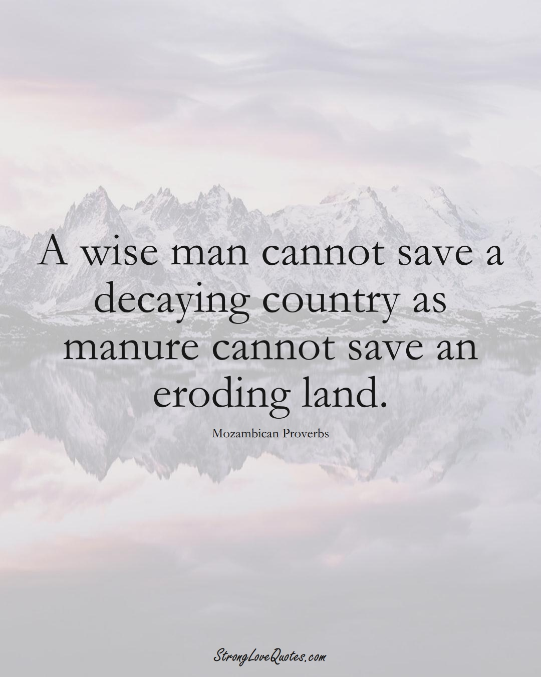 A wise man cannot save a decaying country as manure cannot save an eroding land. (Mozambican Sayings);  #AfricanSayings