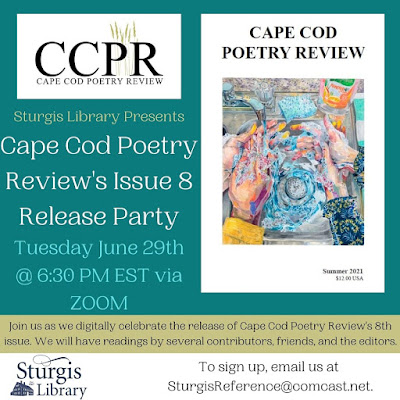 Cape Cod Poetry Review's Issue 8 Release Party Tuesday June 29 at 6:30 Pm EST Via Zoom It's heeeerrre! Issue 8! Come join us for our virtual launch by emailing SturgisReference@comcast.net for the link.