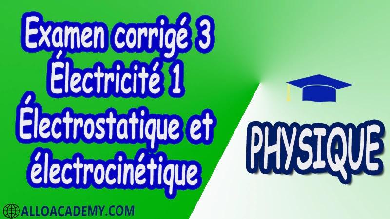 Examen corrigé 3 Électricité 1 ( Électrostatique et électrocinétique ) pdf