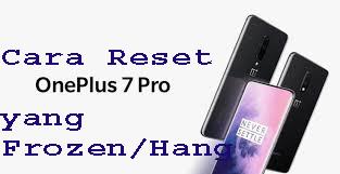 Cara Reset OnePlus 7 Pro yang Frozen/Hang