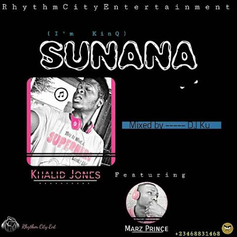 MUSIC:  SUNANA- Khalid Jones Feat.  Marz Prince