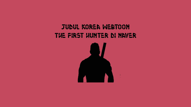 Judul Korea Webtoon The First Hunter di Naver