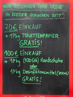 Werbung: Wir belohnen Ihre Treue in dieser schweren Zeit: 70 € Einkauf -> 1 Pckg Toilettenpapier gratis! 100 € Einkauf -> 1 Pkg (100 Stück) Handschuhe oder 1 Pkg Desinfiktionsmittel (200 ml) gratis!