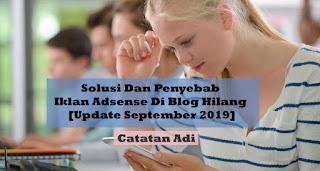 Solusi Dan Penyebab Iklan Adsense Di Blog Hilang [Update September 2019]
