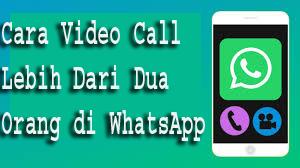 Cara Video Call Lebih Dari Dua Orang di WhatsApp 1