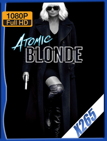 Atomic Blonde [2017] 1080P Latino [X265_ChrisHD]