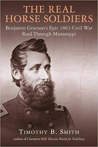 541e29a2 [The Real Horse Soldiers: Benjamin Grierson's Epic 1863 Civil War Raid  Through Mississippi by Timothy B. Smith (Savas Beatie, 2018).