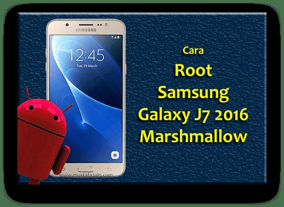 Cara Root Samsung Galaxy J7 2016 Marshmallow