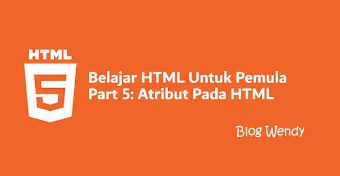 Belajar HTML Untuk Pemula Part 5: Pengertian Atribut HTML