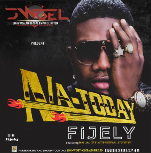 "Fijely – ""Na Today"" (See Gobe) ft. Mazi Chibuzee #Arewapublisize"