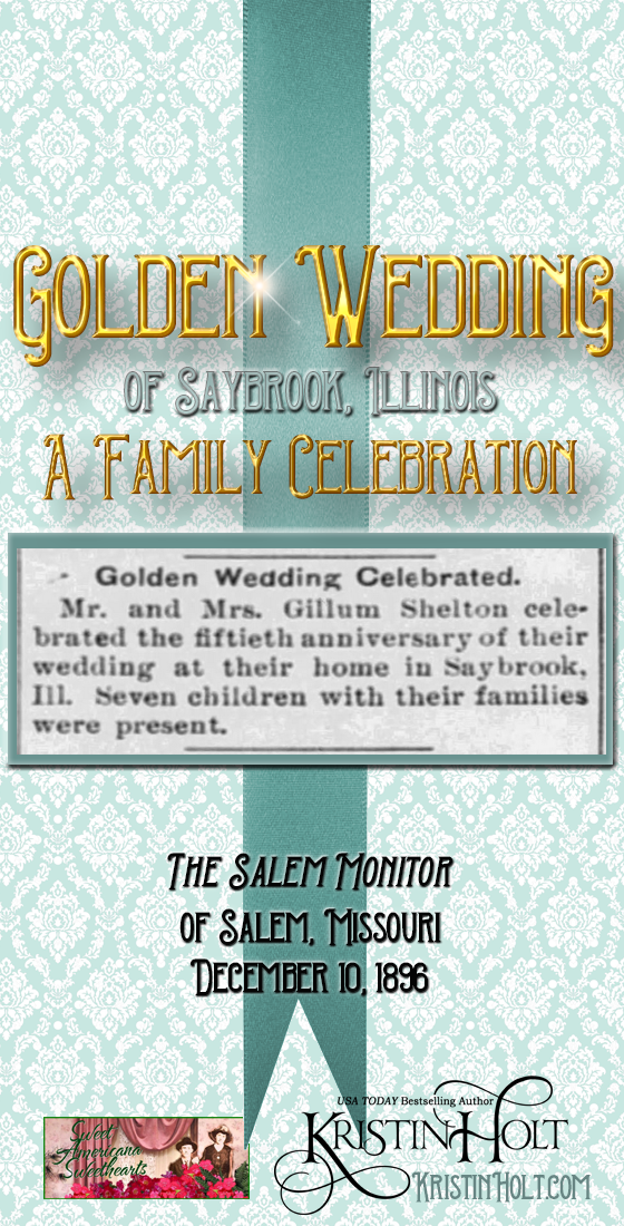 Kristin Holt | Victorian-American Wedding Anniversary Parties: Golden Wedding of Saybrook, Illinois-- A Family Celebration. From The Salem Monitor of Salem, Missouri on December 10, 1896.