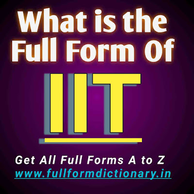 Full Form of IIT, Additional Information of the full form of IIT