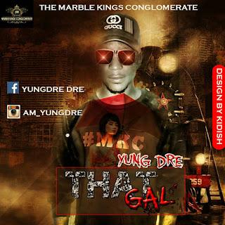 New Music: Yung Dre - That Gal Feat. J_PleX