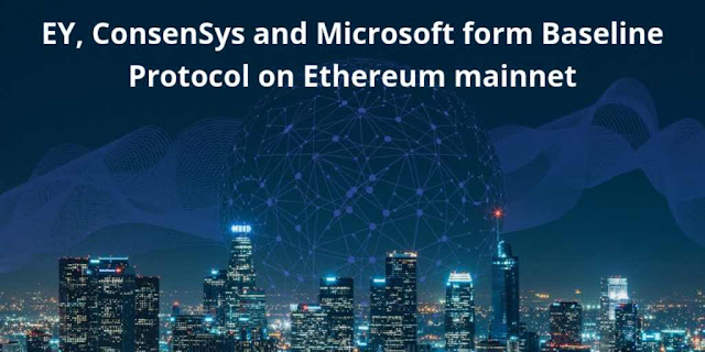 EY, ConsenSys and Microsoft form Baseline Protocol on Ethereum mainnet