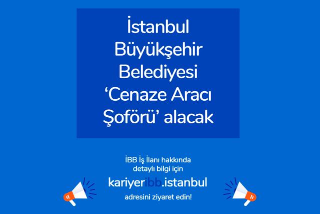 İstanbul Büyükşehir Belediyesi kadrolu cenaze aracı şoförü iş ilanı yayınladı. İBB iş ilanı detayları kariyeribb'de!