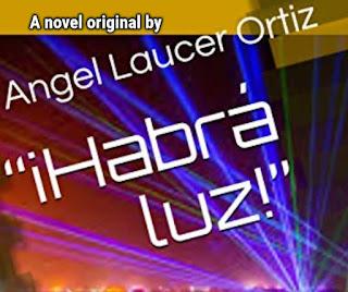 """""""¡Habrá luz!"""" una novela original de Angel Laucer Ortiz"""