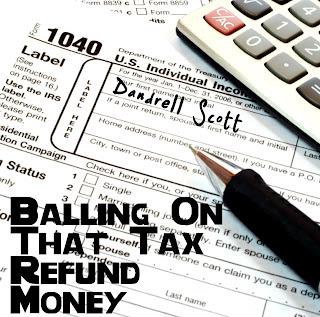 "MUSIC: ""Balling On That Tax Refund Money"""