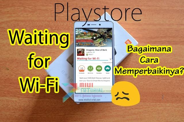 Muncul Pesan Error Waiting for Wi-Fi di Smartphone Xiaomi Kamu Ketika Unduh Aplikasi dan Game Playstore? Praktekkan Tutorial Cara Memperbaikinya Berikut Ini!