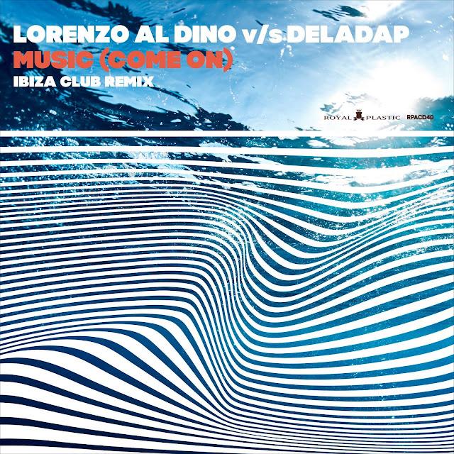 Lorenzo al Dino v/s Deladap - Music (Come on) Ibiza Club Remix