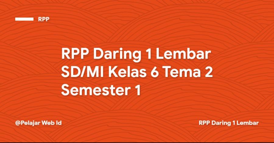 Download RPP Daring 1 Lembar SD/MI Kelas 6 Tema 2 Semester 1