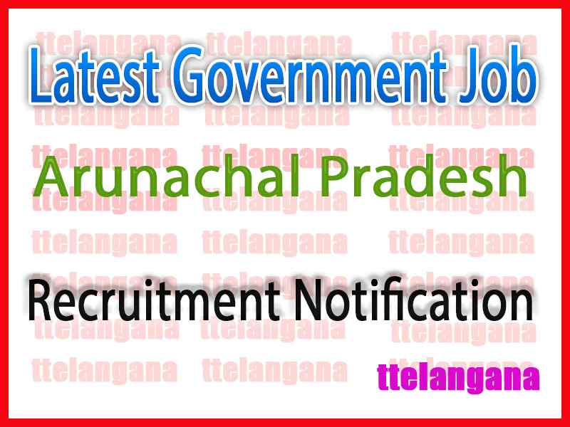 Latest Arunachal Pradesh Government Job Notifications