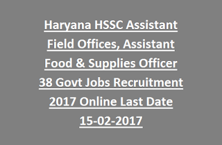 Haryana HSSC Assistant Field Offices, Assistant Food & Supplies Officer 38 Govt Jobs Recruitment 2017 Online Last Date 15-02-2017
