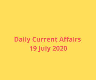 Daily Current Affairs 19 July 2020