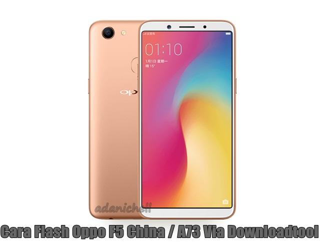 Cara Flash Oppo F5 China / A73 Via Downloadtool