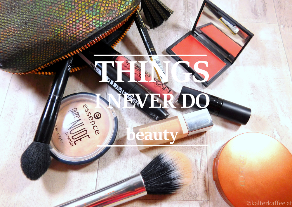 Things I never do in beauty