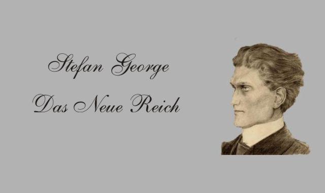 Gedichte Und Zitate Für Alle Stefan George Das Neue Reich